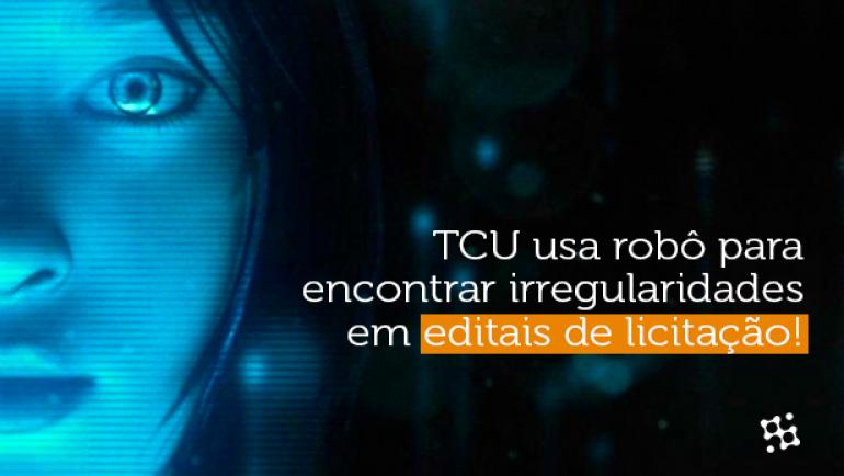 TCU usa Robô para Encontrar Irregularidades em Editais de Licitação!