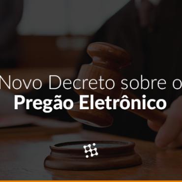 Novo Decreto do Pregão Eletrônico: Resumo das Principais Mudanças