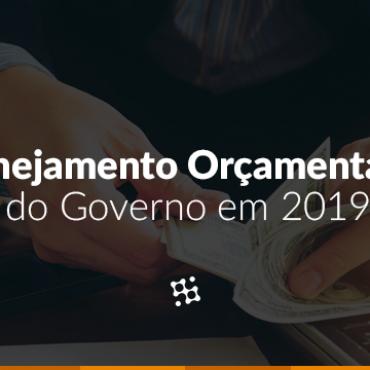 Planejamento Orçamentário: Quanto o Governo irá investir em 2019?