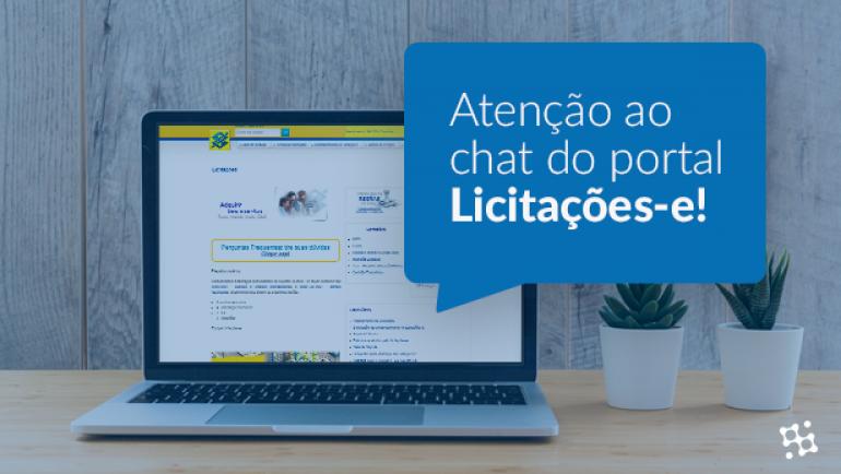 Atenção ao chat do Portal Licitações-e! Como você pode garantir um monitoramento assertivo.