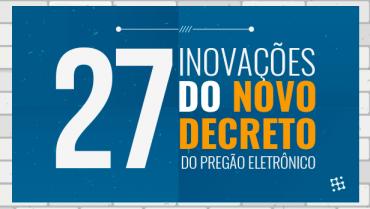 As 27 inovações no Novo Decreto do Pregão Eletrônico (Incluso Infográfico)