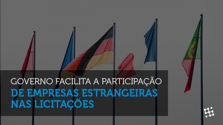 Governo facilita a participação de empresas estrangeiras em licitações brasileiras