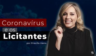 Coronavírus e os Licitantes – Por Priscilla Vieira