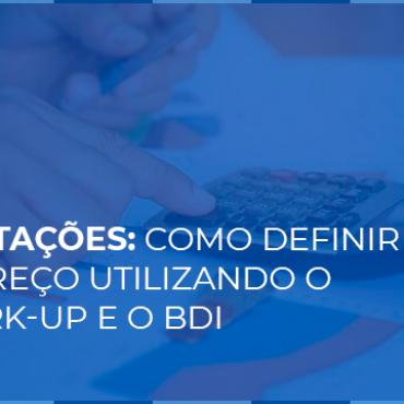 Licitações: Como definir o preço de produtos, serviços e obras utilizando o mark-up e o BDI